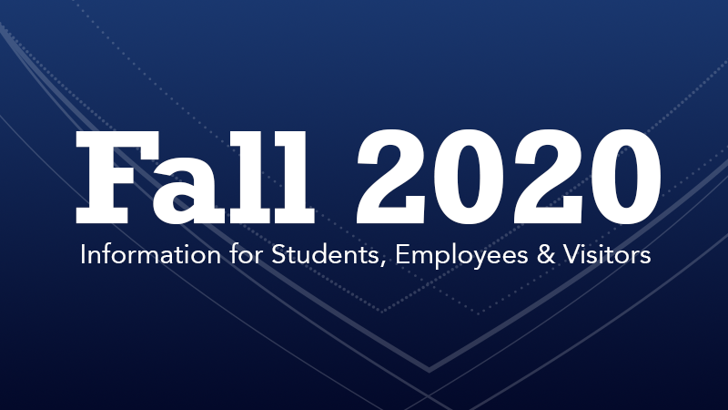 Fall 2020: Information for students, employees and visitors