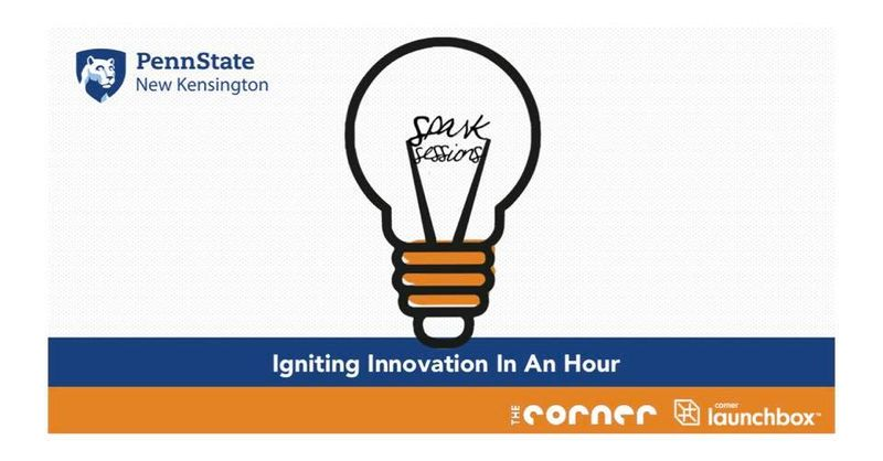 "Penn State New Kensington mark with lightbulb and text that says ""Spark Sessions: Igniting Innovation in an Hour"" with The Corner and Corner Launchbox logos"