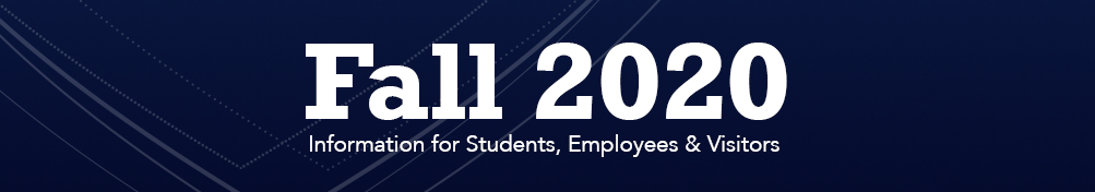 "Graphic header with text reading, ""Fall 2020 Information for Students, Employees & Visitors"